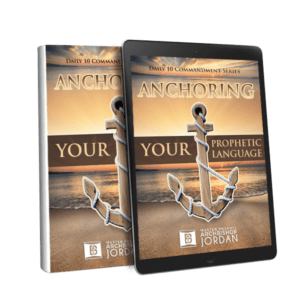 10 Commandments of Anchoring Your Prophetic Language_ebook